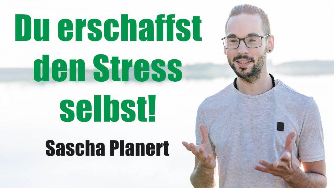 Sascha Planert - Du erschaffst den Stress selbst! - Podcast _22