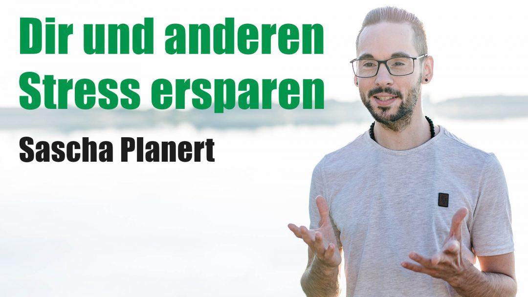 Sascha Planert - Dir und anderen Stress ersparen - Podcast #31