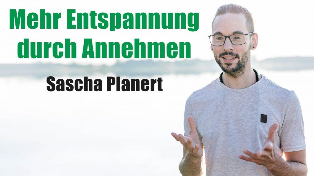 Sascha Planert - Mehr Entspannung durch Annehmen - Podcast #30