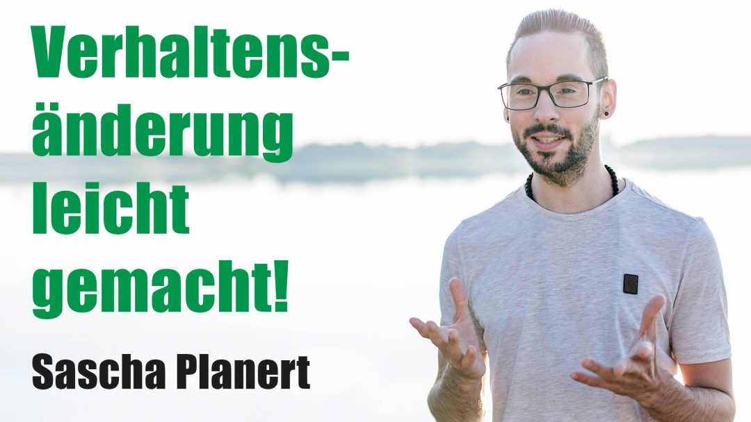 Sascha Planert - Verhaltensänderung leicht gemacht! - Podcast #28