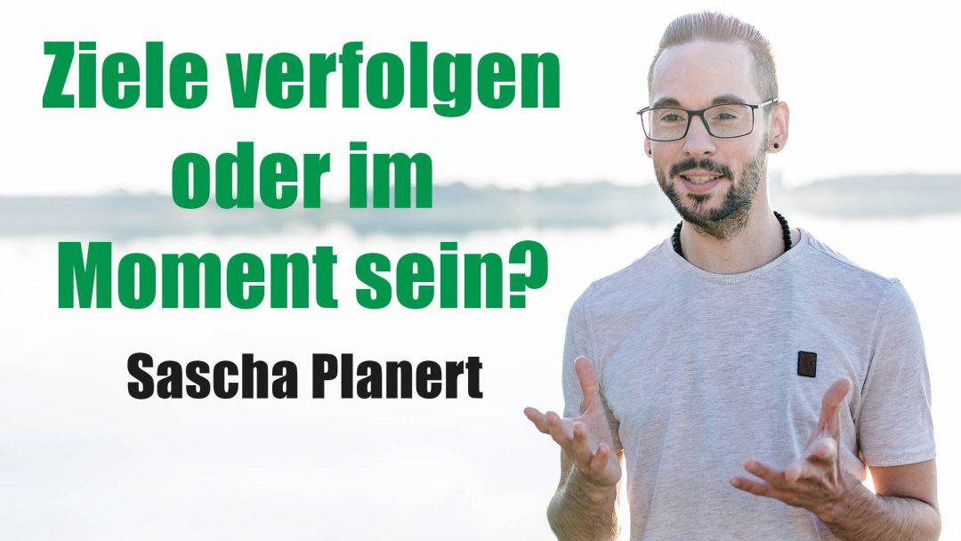 Sascha Planert - Ziele verfolgen oder im Moment sein - Podcast _32