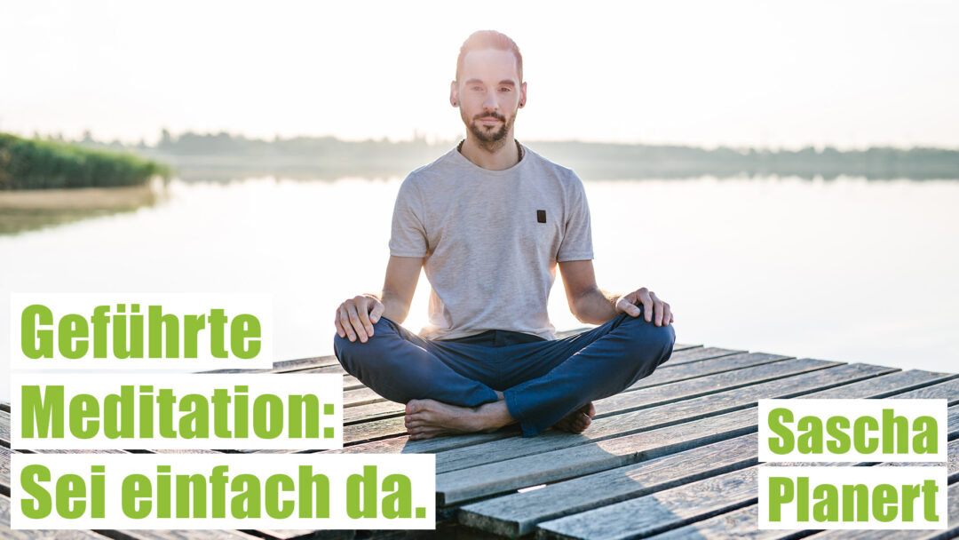 Gefuehrte_Meditation-Sei_einfach_da-Sascha_Planert