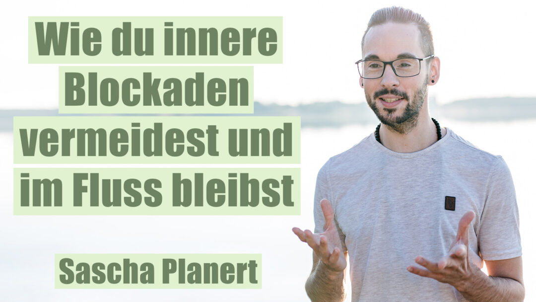 Wie_du_innere_Blockaden_vermeidest_und_im_Fluss_bleibst-Sascha_Planert